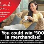 www.rothmansurvey.com Rothman Customer Post Purchase Survey $300 Rothman Gift Certificate