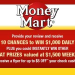 www.tellmoneymart.com Money Mart Customer Experience Survey $1,000 Cash Daily and $1,500 Cash Weekly