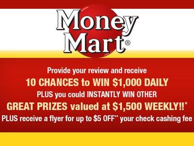 www.tellmoneymart.com Money Mart Customer Experience Survey $1,000 Cash Daily and $1,500 Cash Weekly