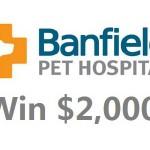 www.tellbanfield.com Banfield Pet Hospital Client Experience Survey $2,000 Cash