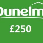 www.talktodunelm.co.uk Dunelm Customer Satisfaction Survey £250 Gift Card